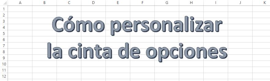 Personalizar la cinta de opciones: Tus herramientas a mano