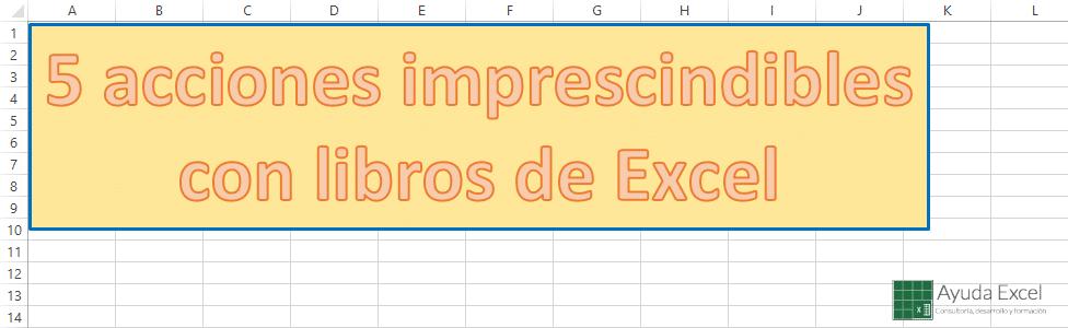 5 acciones imprescindibles con libros de Excel