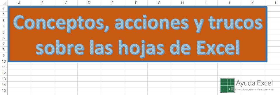 Conceptos, acciones y trucos sobre las hojas de Excel
